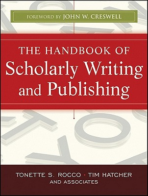 The Handbook of Scholarly Writing and Publishing By Rocco, Tonette S./ Hatcher, Tim/ Creswell, John W. (FRW)