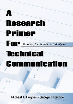 A Research Primer for Technical Communication By Hughes, Michael A./ Hayhoe, George F.