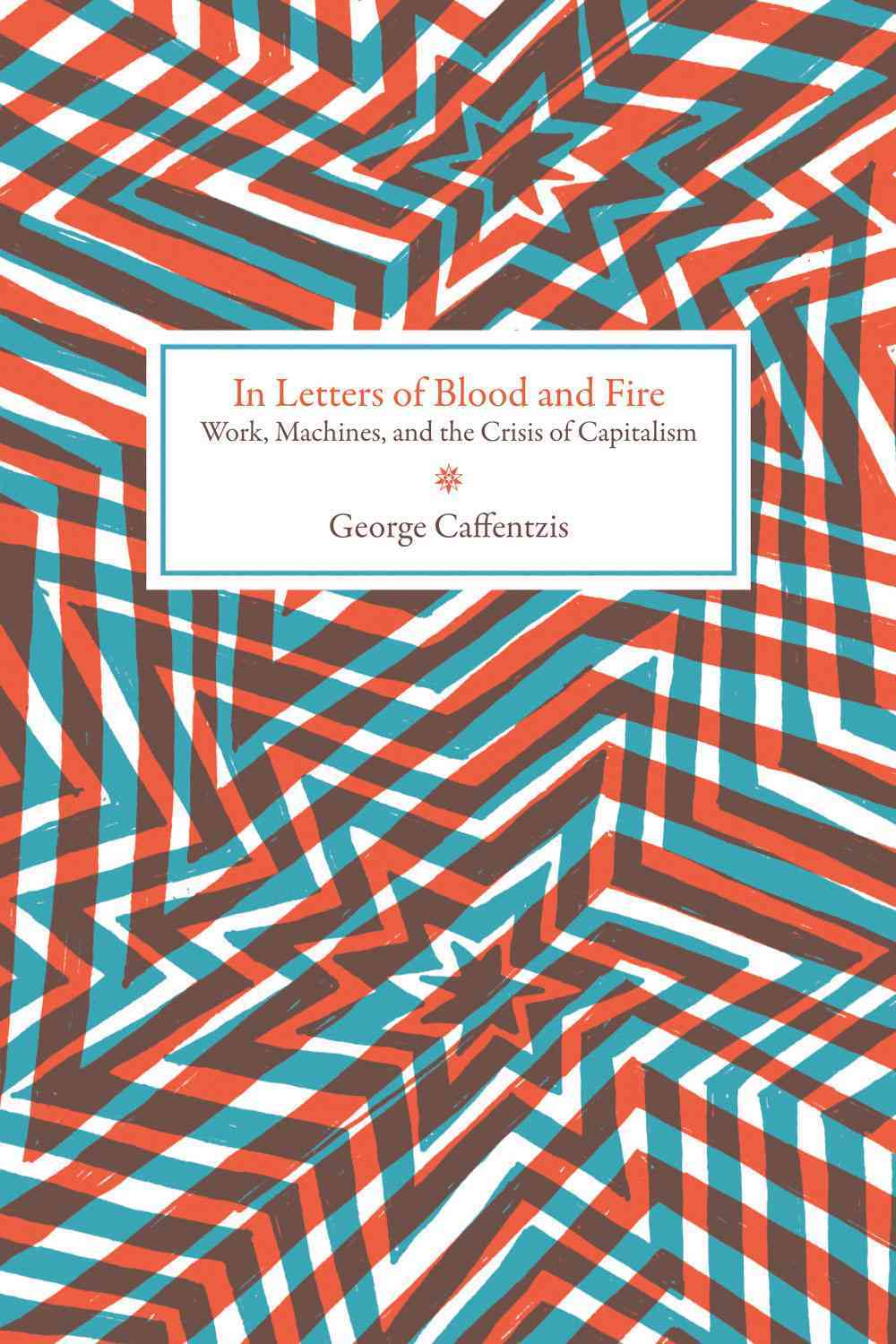 In Letters of Blood and Fire By Caffentzis, George